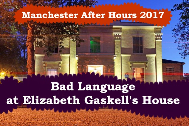 Manchester After Hours - Bad Language at Elizabeth Gaskell's House
